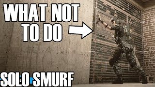Solo Smurf: What Not To Do 3 - Rainbow Six Siege