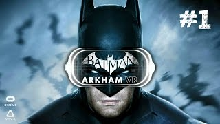 Batman: Arkham VR - ACTO 1 - Oculus Rift+Touch (GamePlay)