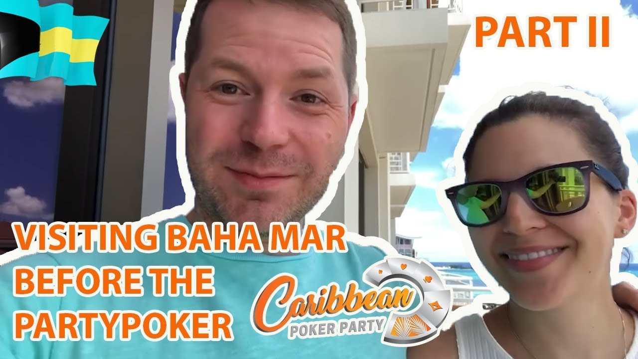 Visiting Baha Mar before PartyPoker's Caribbean Poker Party
