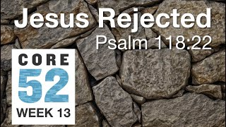 Core 52 -13- Jesus Rejected