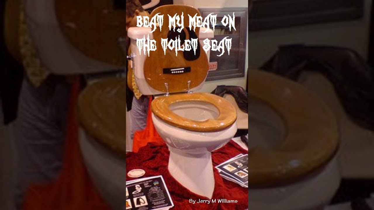Beat My Meat On The Toilet Seat Youtube