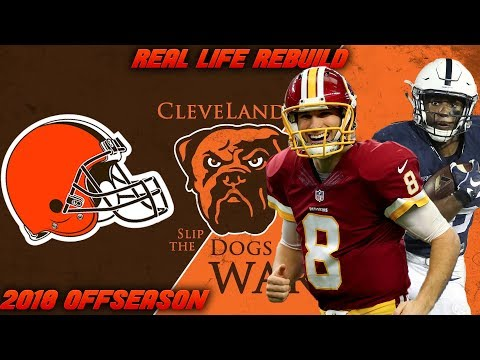 Real Life Rebuild of The Cleveland Browns | 2018 Free Agency and 2018 NFL Draft