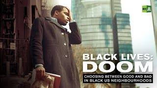 Black Lives: Doom. Choosing between good and bad in black US neighbourhoods