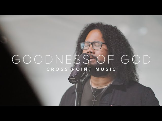 Cross Point Music | Goodness of God feat. Setnick Sene