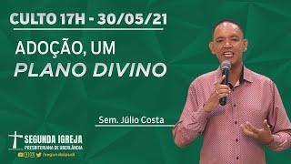 Culto de Celebração - 30/05/2021 - 17h - Sem. Júlio Costa - ADOÇÃO, UM PLANO DIVINO