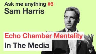 Sam Harris - Echo Chamber Mentality & Online Media