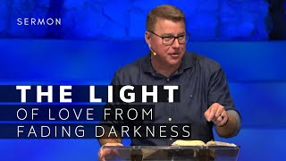1 John Sermon (Msg 9) | The Light Of Love From Fading Darkness | June 27, 2021