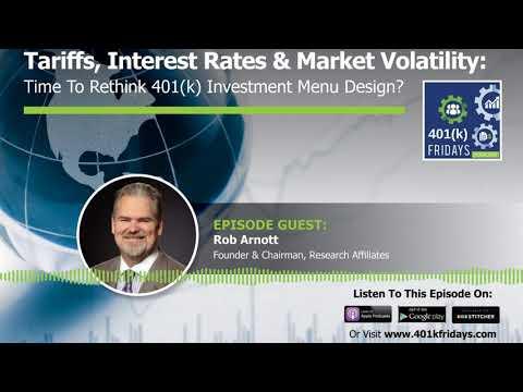 Tariffs, Interest Rates & Market Volatility: Time to Rethink 401(k) Investment Menu Design?