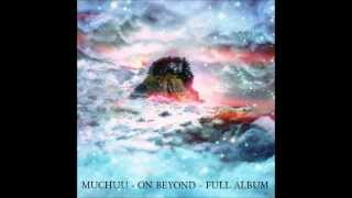 MUCHUU * ON BEYOND * FULL ALBUM