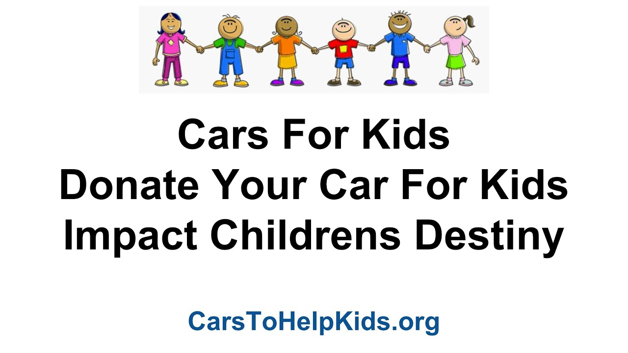 cars for kids donate your car impact childrens destiny w cars to help kids charity
