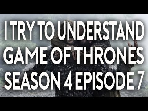 I Try To Understand Game Of Thrones Season 4 Episode 7