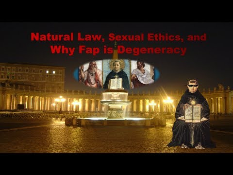 Natural Law, Sexual Ethics, and Why Fap is Degeneracy