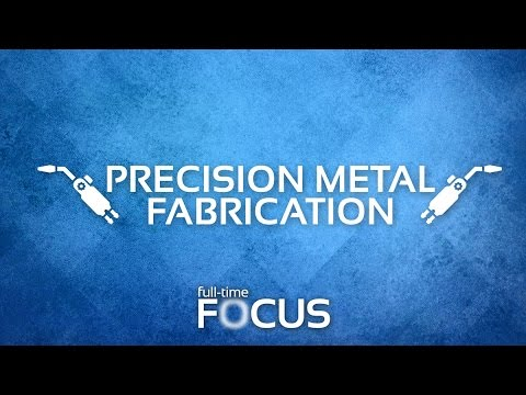 Full-Time Focus: Precision Metal Fabrication