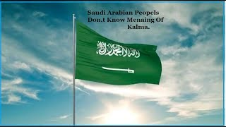 Saudi Don,t Know Meaning Of Kalma.