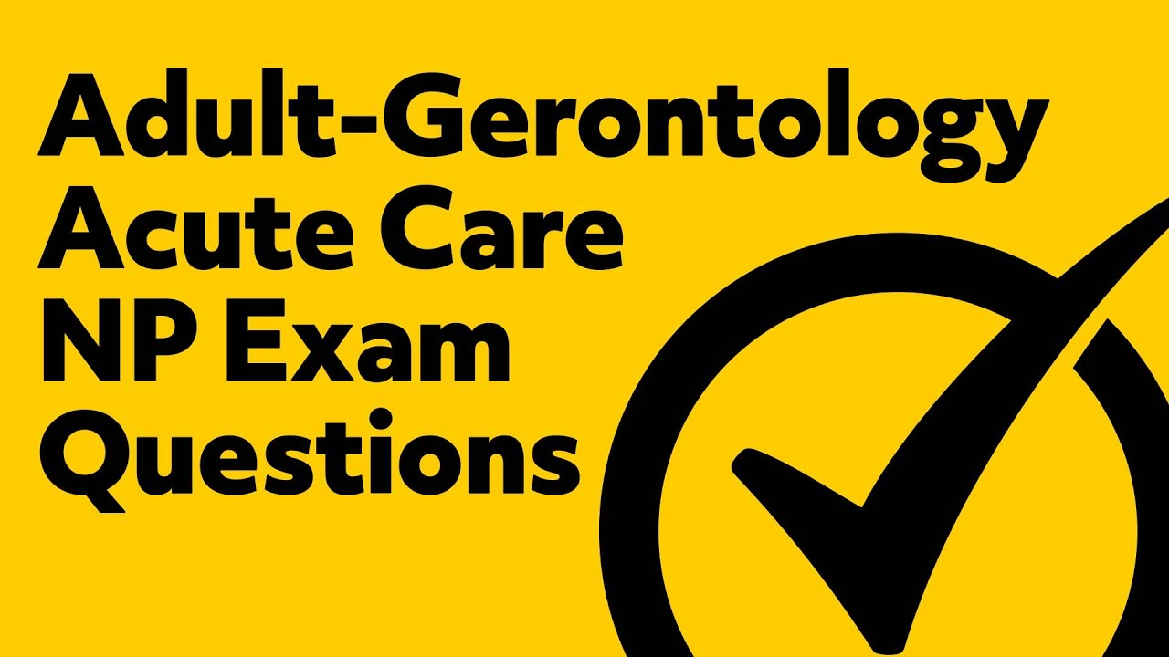 Adult Gerontology Acute Care Nurse Practitioner Exam Questions