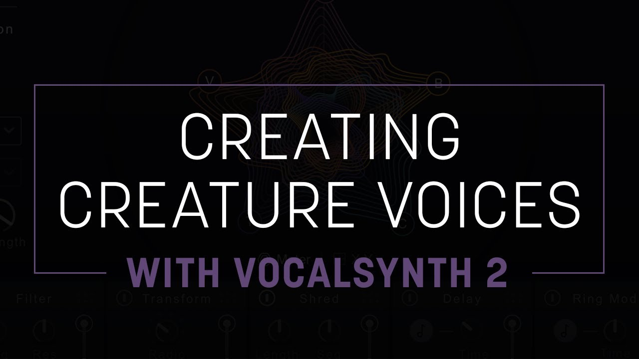 Using VocalSynth 2 to Design Voices for Film and Video Games