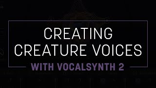 Creating Creature Voices with VocalSynth 2