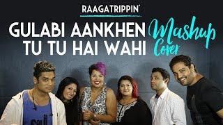 Gulabi Aankhen - Tu Tu Hai Wahi Mashup Cover | A Cappella | RaagaTrippin'