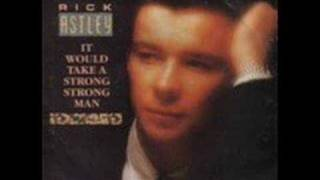 Rick Astley- It Would Take A Strong Man (remix)