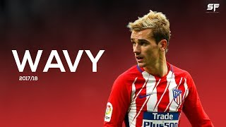 Antoine Griezmann Wavy 201718 Goals Skills and Assists - HD