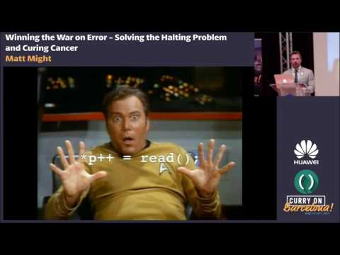 Matt Might - Winning the War on Error Solving the Halting Problem and Curing Cancer