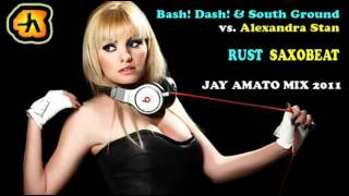 Bash! Dash! & South Ground vs. Alexandra Stan - Rust Saxobeat (Jay Amato Mix 2011)