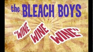 "The Bleach Boys ""Wine wine wine"""
