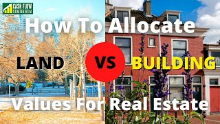 How to allocate ląnd vs. building values for commercial or investment real estate - 5 Methods