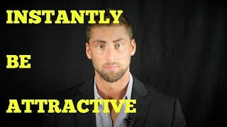 HOW TO INSTANTLY BE ATTRACTIVE TO WOMEN!
