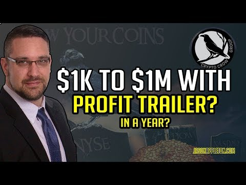 $1,000 to $1million with Profit Trailer in a year?