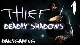 Let's Play Thief 3: Deadly Shadows - Part 1 - Dansgaming - Gameplay / Walkthrough - PC HD Mods
