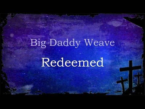 Redeemed - Big Daddy Weave (lyrics on screen) HD