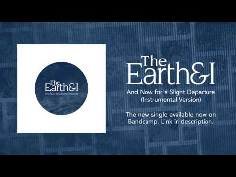 THE EARTH AND I - And Now for a Slight Departure (Instrumental)