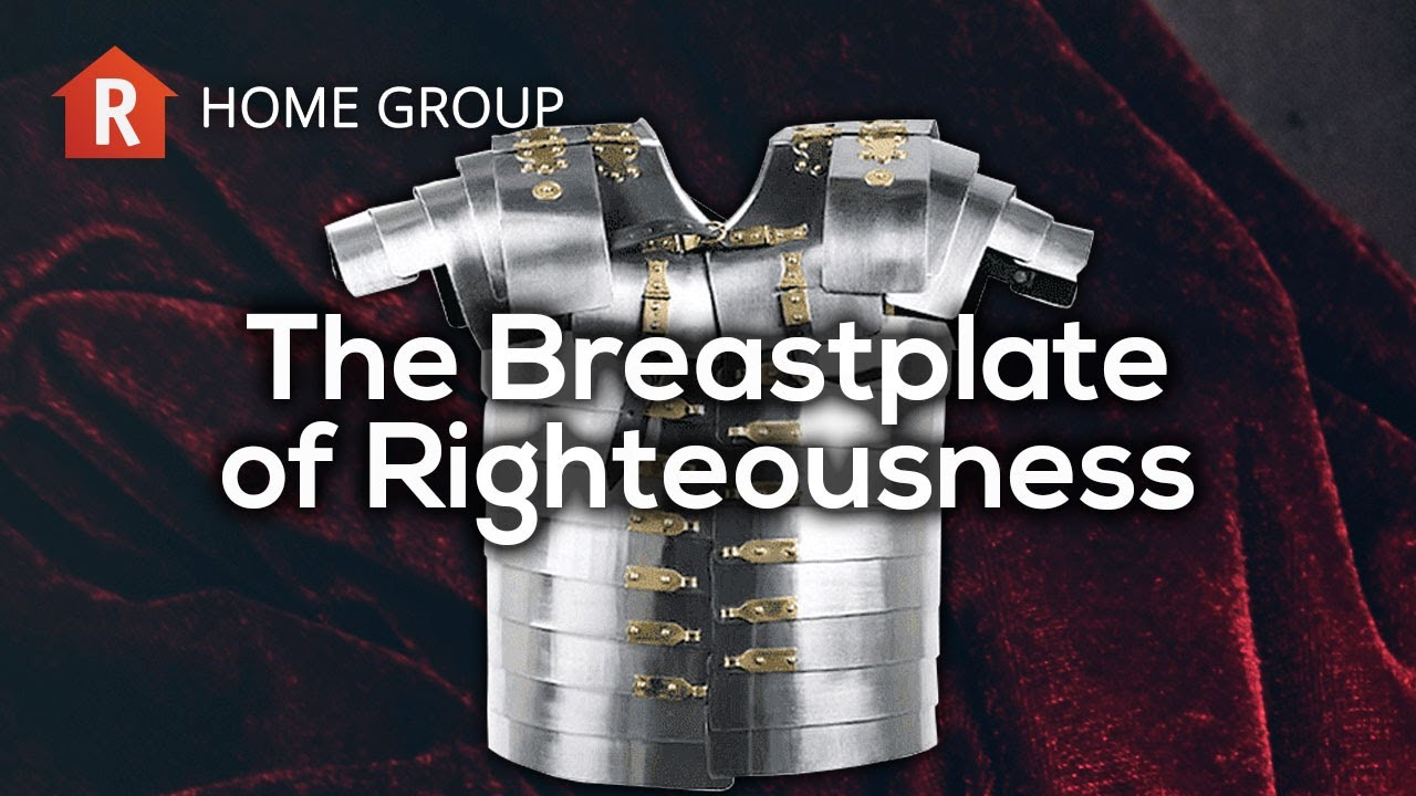 The Breastplate Of Righteousness Home Group Youtube
