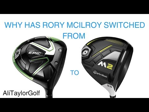 WHY HAS RORY MCILROY SWITCHED FROM CALLAWAY BUB ZERO TO TAYLORMADE M2 DRIVER?