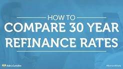 How to Compare 30 Year Refinance Rates | Ask a Lender
