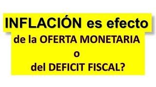 INFLACION es provocada por la Oferta Monetaria o por el Deficit Fiscal?