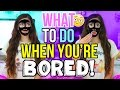 Fun Things to do When You're Bored!
