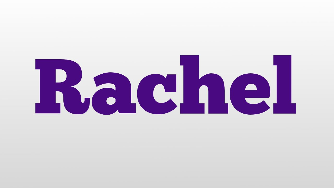 rachel meaning and pronunciation youtube