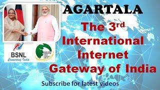 AGARTALA - THE THIRD INTERNATIONAL INTERNET GATEWAY OF INDIA