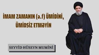 İmam Zamanın (ə.f) ümidini ümidsiz Etməyin   Seyid Hüseyn Mumini