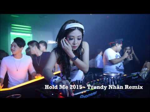 DJ Trendy Nhân - Hold Me 2015 Remix