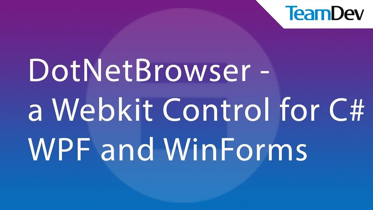 DotNetBrowser – a Webkit Сontrol for C# WPF and Windows Forms