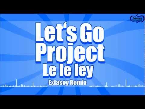 Let's Go Project - le le ley (Extasey Remix)