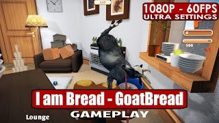 I am Bread - GoatBread gameplay PC HD [1080p/60fps]