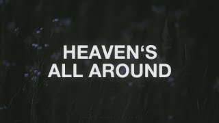 Heaven's All Around - Life.Church Worship (Lyrics)
