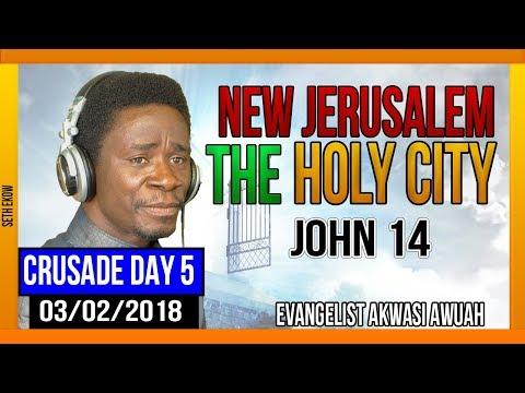 New Jerusalem the Holy City ( Crusade Day 5 ) - Evangelist Akwasi Awuah
