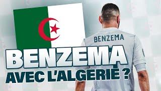 Benzema peut-il jouer pour l'Algérie ? (explication)