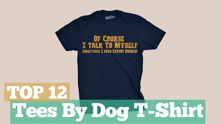 Top 12 Tees By Dog T-Shirt // Graphic T-Shirts Best Sellers