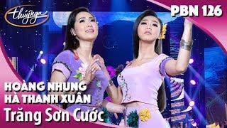 PBN 126 | Hoàng Nhung & Hà Thanh Xuân - Trăng Sơn Cước